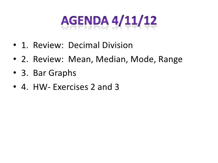 •   1.   Review: Decimal Division•   2.   Review: Mean, Median, Mode, Range•   3.   Bar Graphs•   4.   HW- Exercises 2 and 3