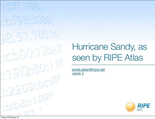 Hurricane Sandy, as                        seen by RIPE Atlas                        emile.aben@ripe.net                  ...