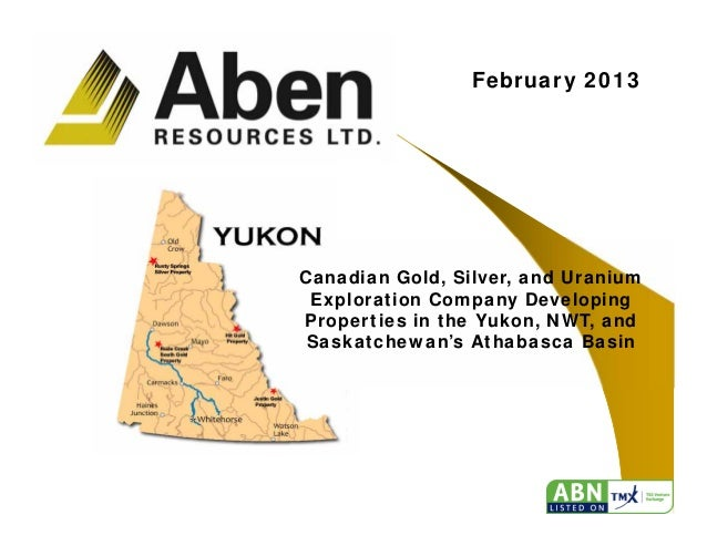 1February 2013Canadian Gold, Silver, and UraniumExploration Company DevelopingProperties in the Yukon, NWT, andSaskatchewa...