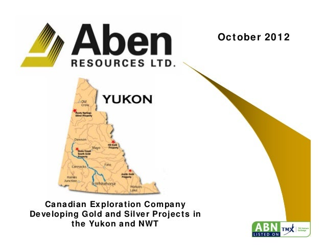 October 2012   Canadian Exploration CompanyDeveloping Gold and Silver Projects in         the Yukon and NWT               ...