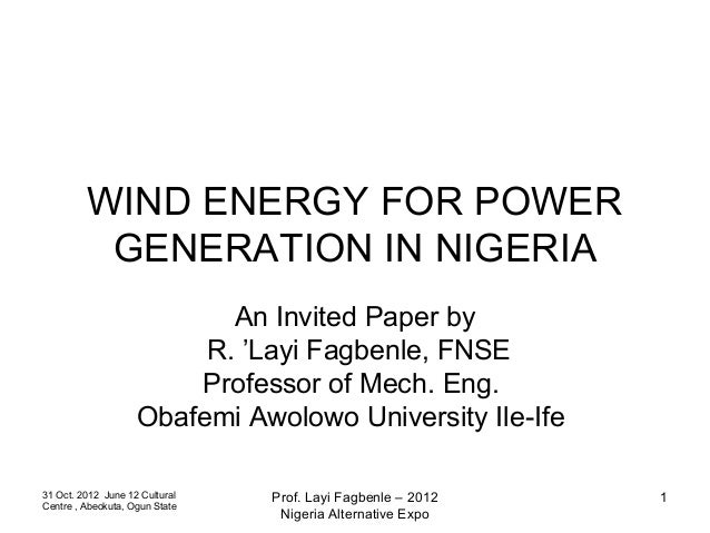 WIND ENERGY FOR POWER          GENERATION IN NIGERIA                           An Invited Paper by                        ...
