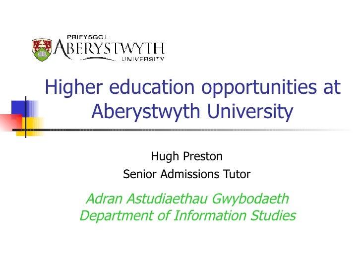 Higher education opportunities at Aberystwyth University Hugh Preston Senior Admissions Tutor Adran Astudiaethau Gwybodaet...
