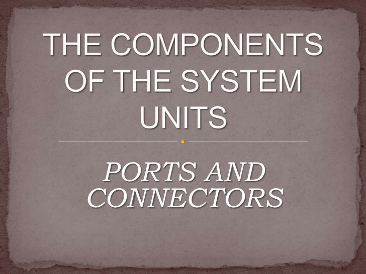 PORTS ANDCONNECTORS