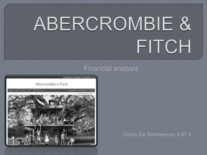 ABERCROMBIE & FITCH <br />Financial analysis<br />Céline De Temmerman 2 AT 3<br />