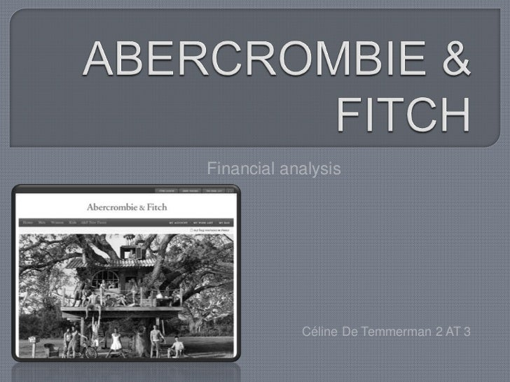 ABERCROMBIE & FITCH <br />Financial analysis<br />Céline De Temmerman 2 AT 3<br />