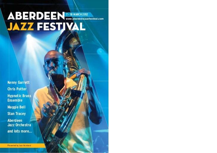 7 - 18 MARCH 2012                             www.aberdeenjazzfestival.comKenny GarrettChris PotterHypnotic BrassEnsembleM...