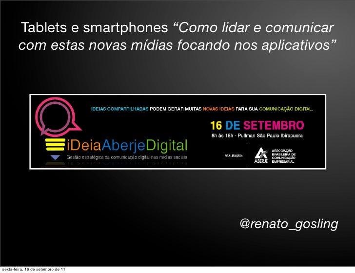 """Tablets e smartphones """"Como lidar e comunicar        com estas novas mídias focando nos aplicativos""""                      ..."""
