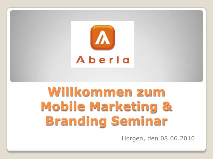 Willkommen zum Mobile Marketing & Branding Seminar<br />Horgen, den 08.06.2010<br />