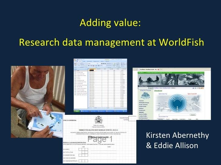 Adding value:  Research data management at WorldFish Kirsten Abernethy & Eddie Allison