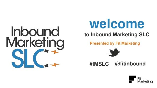 welcome to Inbound Marketing SLC Presented by Fit Marketing  #IMSLC  @fitinbound