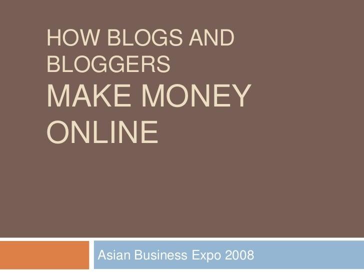 HOW BLOGS ANDBLOGGERSMAKE MONEYONLINE   Asian Business Expo 2008