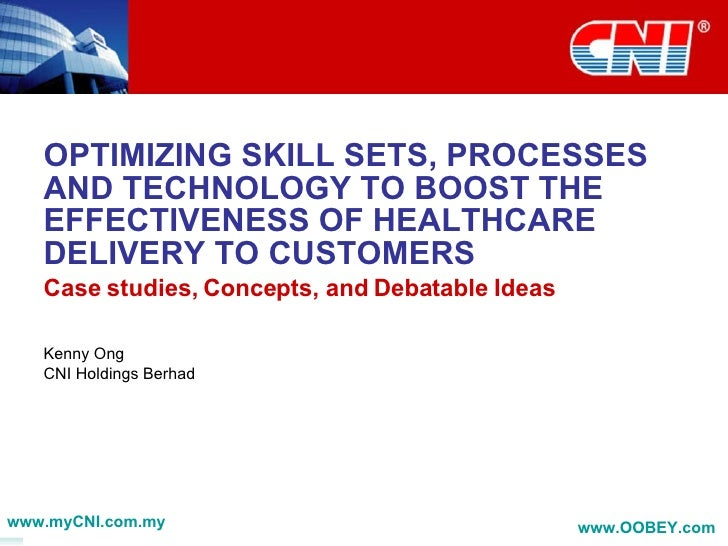OPTIMIZING SKILL SETS, PROCESSES AND TECHNOLOGY TO BOOST THE EFFECTIVENESS OF HEALTHCARE DELIVERY TO CUSTOMERS Case studie...