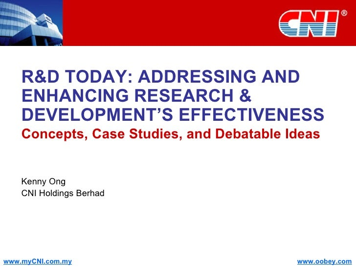 R&D TODAY: ADDRESSING AND ENHANCING RESEARCH & DEVELOPMENT'S EFFECTIVENESS Concepts, Case Studies, and Debatable Ideas Ken...