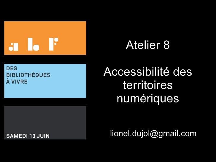 Atelier 8 Accessibilité des territoires numériques [email_address]