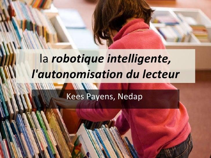 la  robotique intelligente, l'autonomisation du lecteur Kees Payens, Nedap