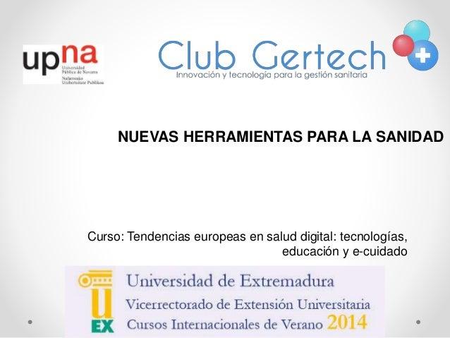 1 Curso: Tendencias europeas en salud digital: tecnologías, educación y e-cuidado NUEVAS HERRAMIENTAS PARA LA SANIDAD