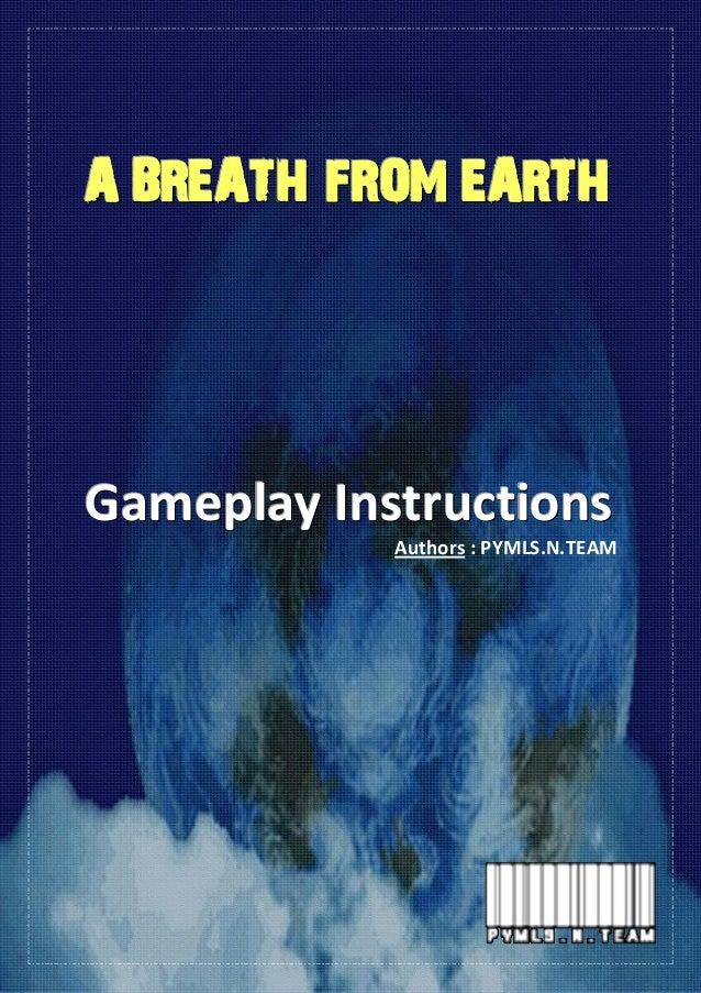 Gameplay Instruction - Page 1 AAA BBBRRREEEAAATTTHHH FFFRRROOOMMM EEEAAARRRTTTHHH GGGaaammmeeeppplllaaayyy IIInnnssstttrrr...