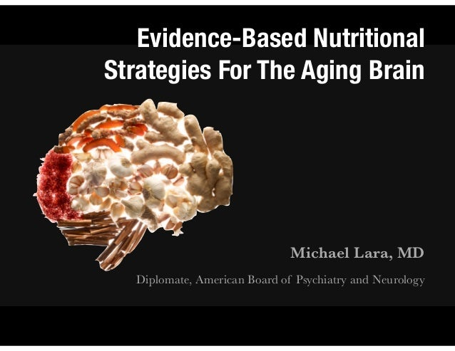 Evidence-Based Nutritional Strategies For The Aging Brain  Michael Lara, MD Diplomate, American Board of Psychiatry and Ne...