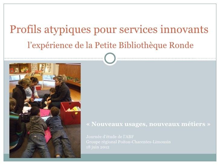 Profils atypiques pour services innovants   l'expérience de la Petite Bibliothèque Ronde                  « Nouveaux usage...