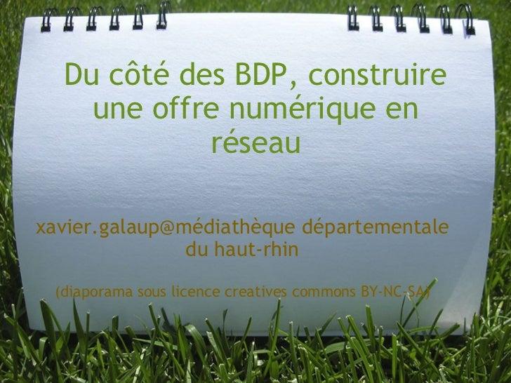 Du côté des BDP, construire une offre numérique en réseau xavier.galaup@médiathèque départementale du haut-rhin  (diapora...