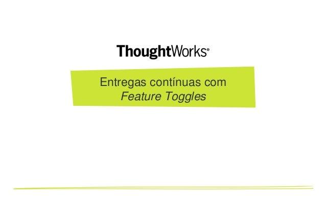 Entregas Contínuas com feature toggles