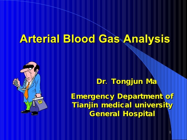 Arterial Blood Gas Analysis Dr. Tongjun Ma Emergency Department of Tianjin medical university General Hospital