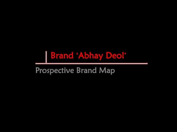 "Brand ""Abhay Deol"" Prospective Brand Map"