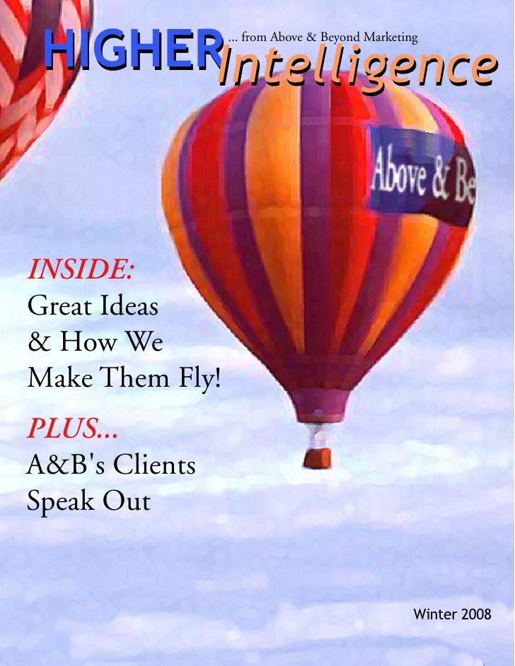HIGHERIntelligence                  ... from Above & Beyond Marketing     INSIDE: Great Ideas & How We Make Them Fly! PLUS...