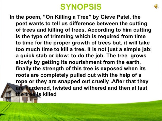 """essay of the poem on killing a tree by gieve patel B essays, short stories and one act plays edited by r k kaushik and  paper  ii: poetry and drama a drama:  """"on killing a tree"""" –gieve patel v """"grass""""."""