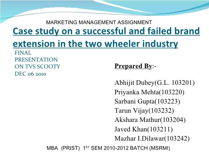 Case study on a successful and failed brand extension in the two wheeler industry <ul><li>Prepared By :-  </li></ul><ul><l...