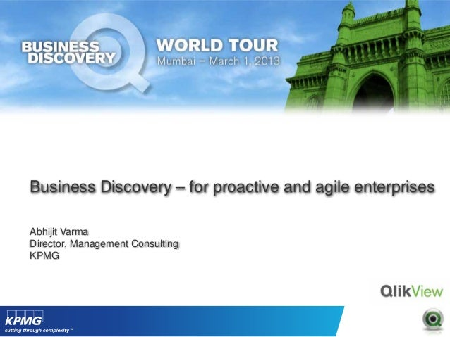 Business Discovery – for proactive and agile enterprisesAbhijit VarmaDirector, Management ConsultingKPMG
