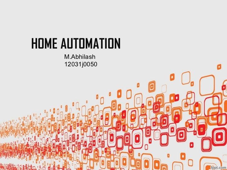 HOME AUTOMATION     M.Abhilash     12031j0050