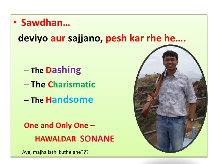 Sawdhan…<br />deviyoaursajjano,peshkarrhe he….<br />The Dashing<br />The Charismatic<br />TheHandsome<br />One and Only On...