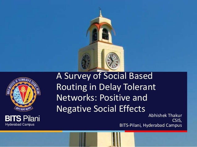 BITS Pilani Hyderabad Campus A Survey of Social Based Routing in Delay Tolerant Networks: Positive and Negative Social Eff...