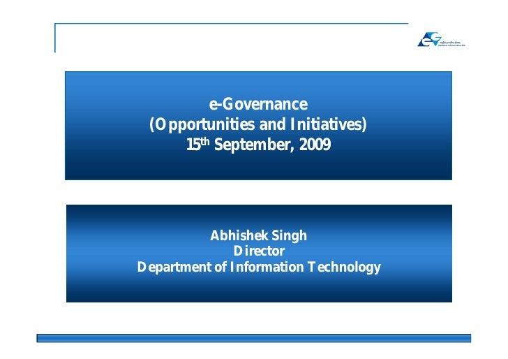 e-Governance  (Opportunities and Initiatives)      15th September, 2009               Abhishek Singh                Direct...