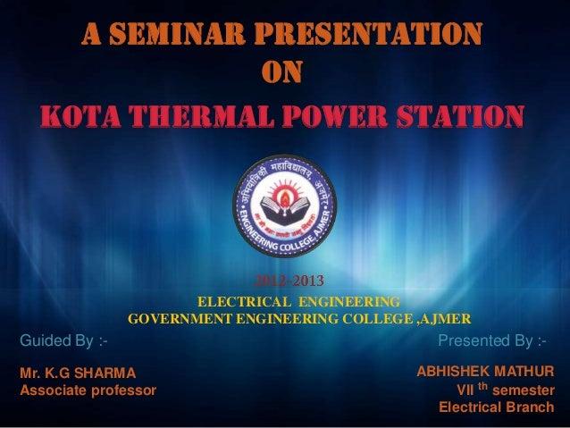 A SEMINAR PRESENTATION              ON  Kota thermal power station                      ELECTRICAL ENGINEERING            ...