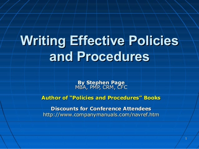 "Writing Effective Policies     and Procedures               By Stephen Page              MBA, PMP, CRM, CFC   Author of ""P..."
