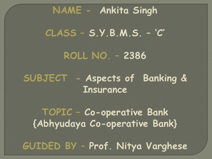 NAME - Ankita Singh    CLASS – S.Y.B.M.S. – 'C'        ROLL NO. – 2386SUBJECT - Aspects of Banking &         Insurance    ...