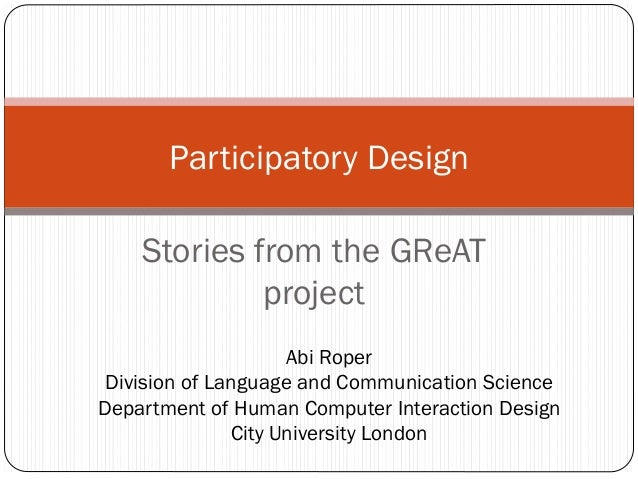 Stories from the GReATprojectParticipatory DesignAbi RoperDivision of Language and Communication ScienceDepartment of Huma...