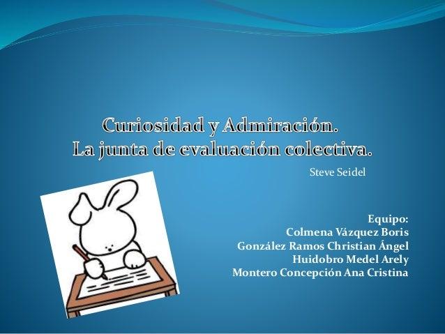 Equipo: Colmena Vázquez Boris González Ramos Christian Ángel Huidobro Medel Arely Montero Concepción Ana Cristina Steve Se...