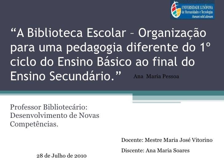 """"""" A Biblioteca Escolar – Organização para uma pedagogia diferente do 1º ciclo do Ensino Básico ao final do Ensino Secundár..."""