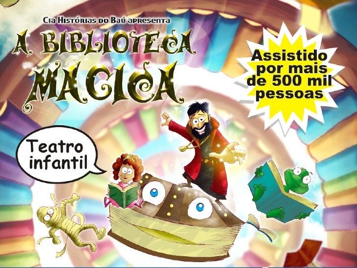 A Biblioteca Mágica   é um espetáculointerativo com atores  e bonecos onde aleitura se transforma   em uma grande      ave...