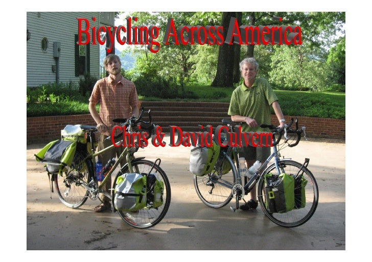 • Who?                  Chris & David Culvern                        • What?                 Bicycle Tour of America      ...
