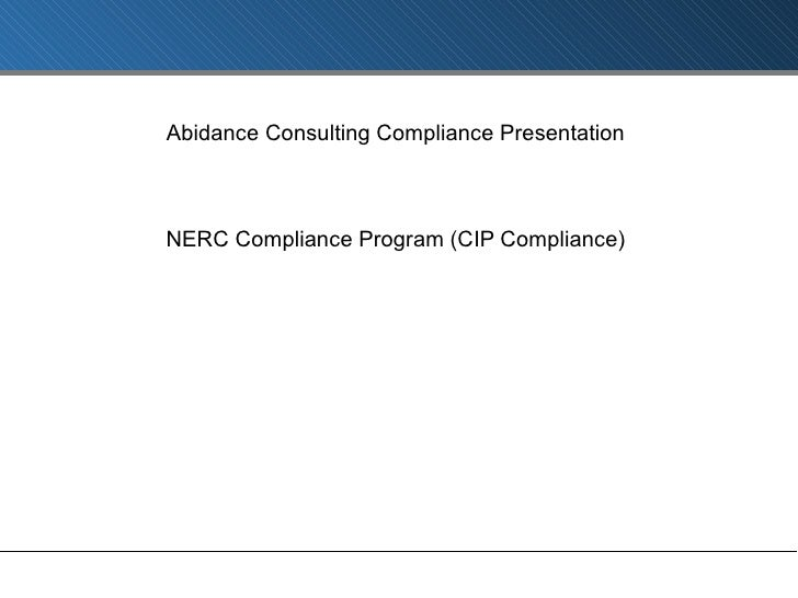 Abidance Consulting Compliance Presentation NERC Compliance Program (CIP Compliance)