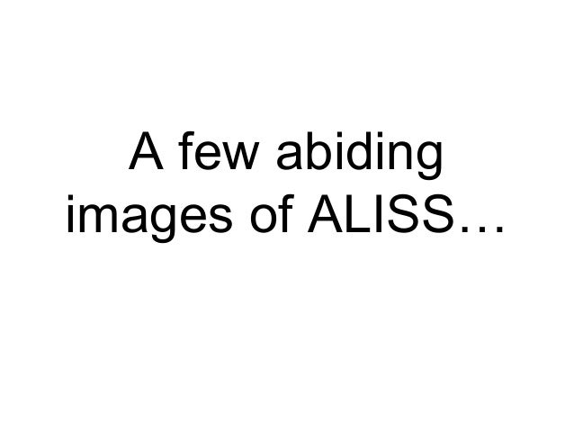 A few abiding images of ALISS…