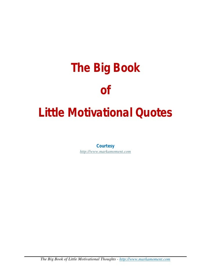 The Big Book                                  of Little Motivational Quotes                                 Courtesy      ...