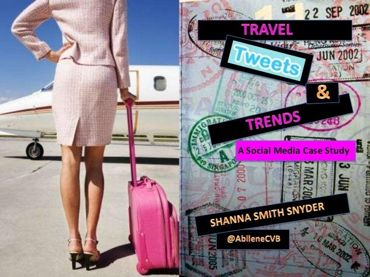 TRAVEL <br />&<br />TRENDS<br />A Social Media Case Study<br />SHANNA SMITH SNYDER<br />@AbileneCVB<br />
