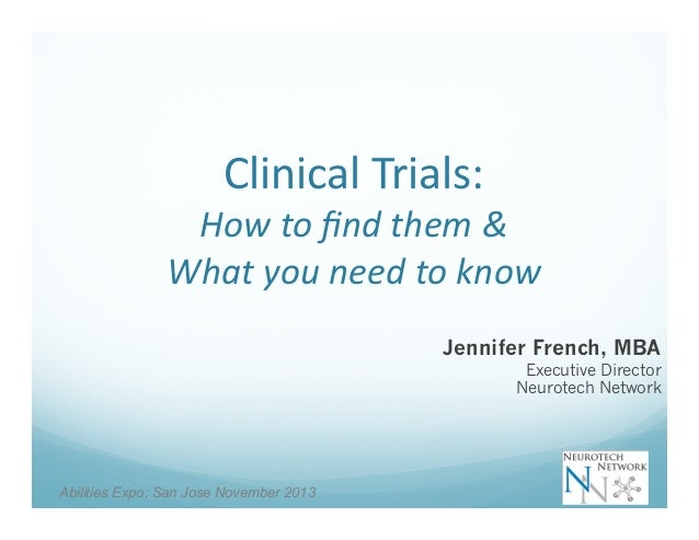 Clinical  Trials:    How  to  find  them  &   What  you  need  to  know   Jennifer French, MBA  Exe...