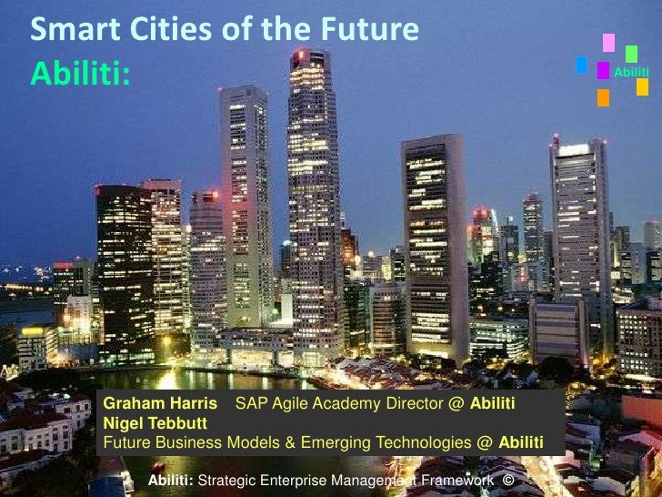 Abiliti Smart Cities of the Future Abiliti: Graham HarrisSAP Agile Academy Director @ Abiliti Nigel Tebbutt	奈杰尔 泰巴德 Future...