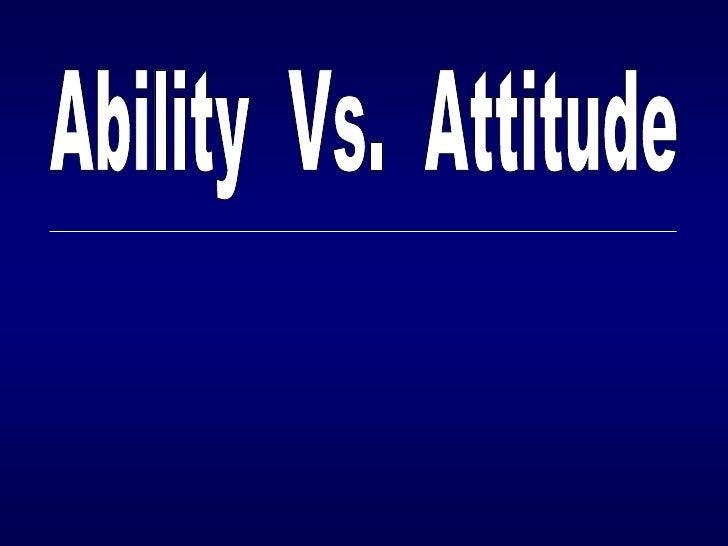 Ability  Vs.  Attitude